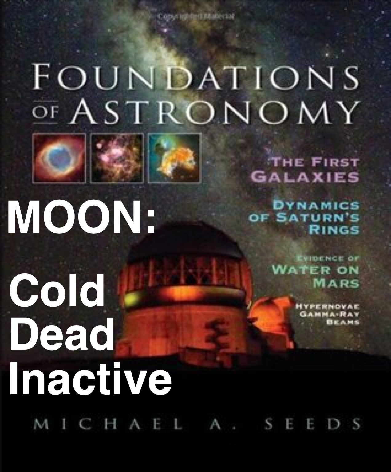 Michael Seeds popular textbook: Moon is cold, dead, inactive