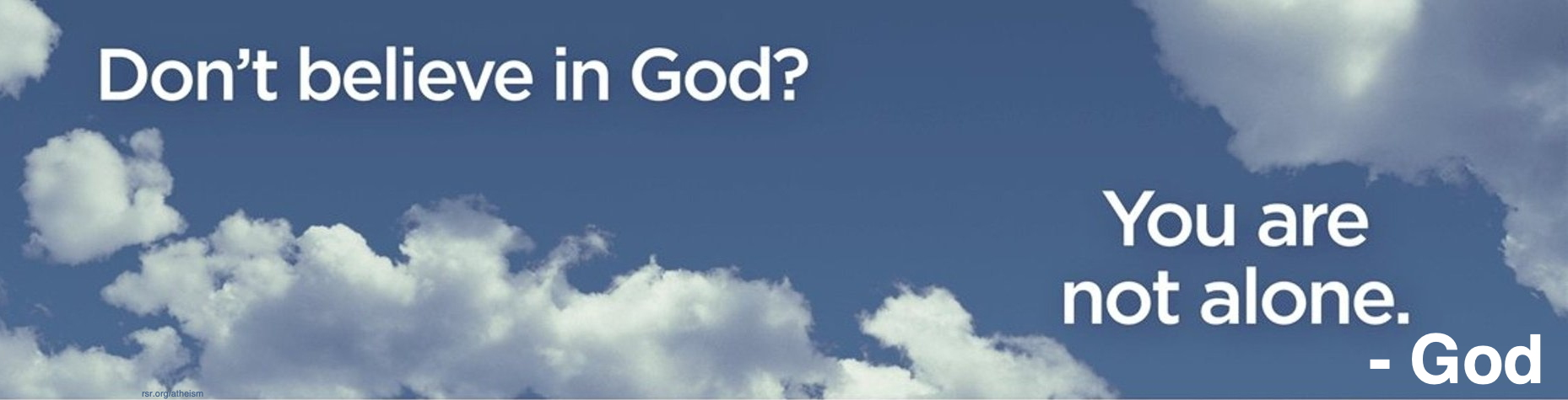 "Atheist billboard: ""Don't believe in God? You are not alone."" -God"