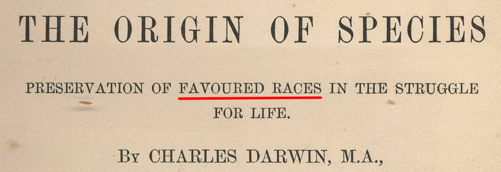 Racist Darwin's subtitle, Preservation of Favoured Races