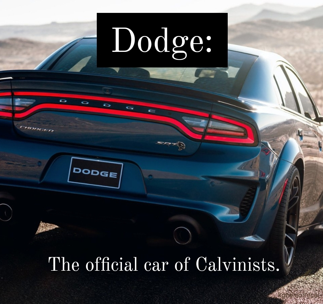 Dodge: The official car of Calvinists (in debate)