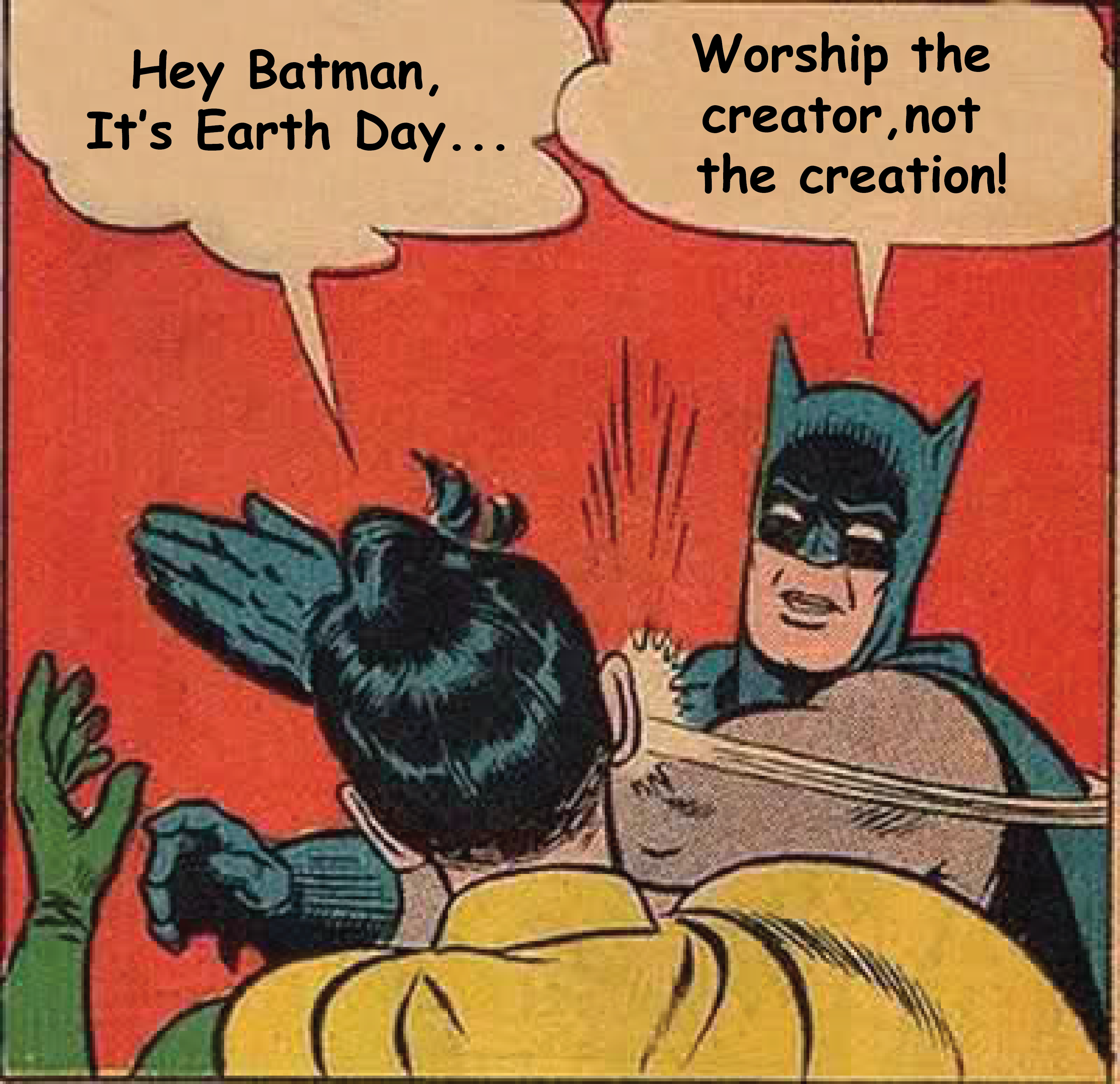 Earth day, batman, and the Creator