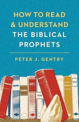 Gentry, How to Understand the Biblical Prophets