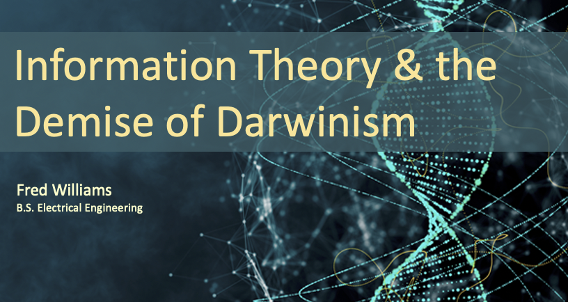 Information theory and the Demise of Darwinism by Fred Williams, RSR co-host