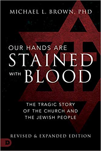 Dr. Michael Brown's book, Our Hands are Stained with Blood: The Tragic Story of the Church and the Jewish People