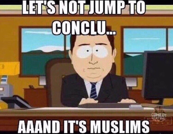 Islamic terror meme: Let's not jump to concl... Aaand it's Muslims!