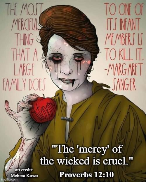 Drawing of Margaret Sanger, eyes dripping with blood. The mercy of the wicked is cruel.